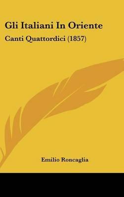 Gli Italiani In Oriente: Canti Quattordici (1857) by Emilio Roncaglia image