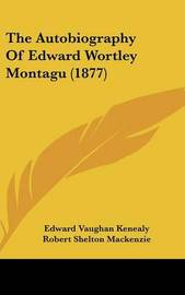 The Autobiography of Edward Wortley Montagu (1877) by Edward Vaughan Kenealy