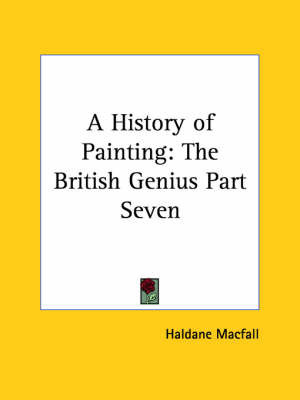 A History of Painting: The British Genius Part Seven by Haldane Macfall