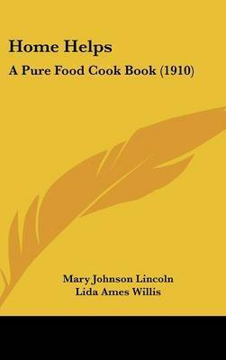 Home Helps: A Pure Food Cook Book (1910) by Mrs Mary Johnson Lincoln