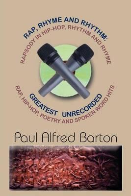 Rap, Rhyme and Rhythm by Paul Alfred Barton