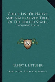 Check List of Native and Naturalized Trees of the United States: Including Alaska by Elbert Luther Little