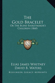 The Gold Bracelet: Or the Blind Basketmaker's Children (1860) by David B. Waters