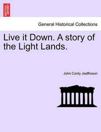 Live It Down. a Story of the Light Lands. by John Cordy Jeaffreson