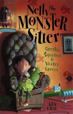 Nelly The Monster Sitter: Grerks, Squurms and Water Greeps by Kes Gray image