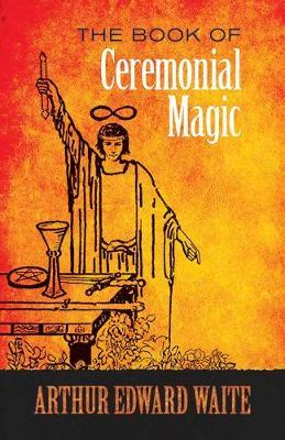 The Book of Ceremonial Magic by A.E. WAITE
