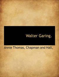 Walter Garing. by Annie Thomas