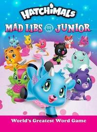 Hatchimals Mad Libs Junior by Molly Reisner