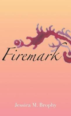 Firemark by Jessica Brophy