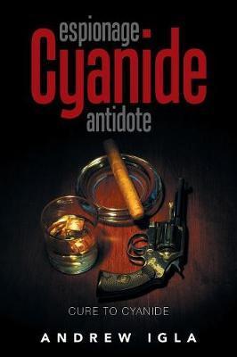 Espionage Cyanide Antidote by Andrew Igla