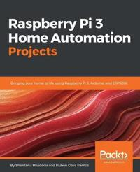 Raspberry Pi 3 Home Automation Projects   Sarah Roman Book