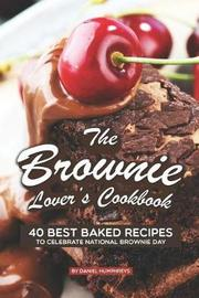 The Brownie Lover's Cookbook by Daniel Humphreys
