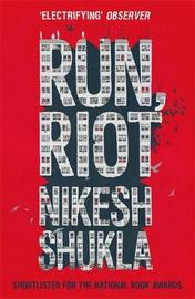 Run, Riot by Nikesh Shukla