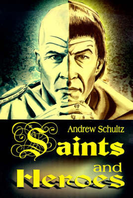 Saints and Heroes by Andrew E. Schultz