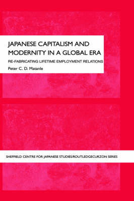 Japanese Capitalism and Modernity in a Global Era by Peter Matanle