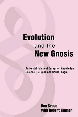 Evolution and the New Gnosis: Anti-Establishment Essays on Knowledge by Don I. Cruse image