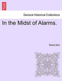 In the Midst of Alarms. by Robert Barr image
