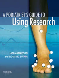 A Podiatrist's Guide to Using Research: A User's Guide by Ian Mathieson