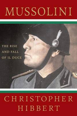Mussolini by Christopher Hibbert