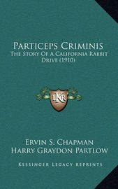 Particeps Criminis: The Story of a California Rabbit Drive (1910) by Ervin S Chapman