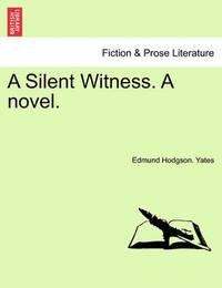A Silent Witness. a Novel. by Edmund Hodgson Yates