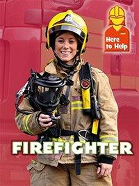 Here to Help: Firefighter by Rachel Blount