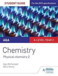 AQA A-level Year 2 Chemistry Student Guide: Physical chemistry 2 by Alyn G. Mcfarland