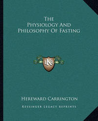The Physiology and Philosophy of Fasting by Hereward Carrington