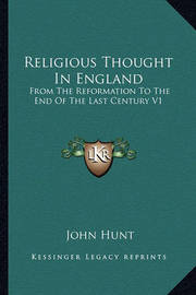 Religious Thought in England: From the Reformation to the End of the Last Century V1 by John Hunt