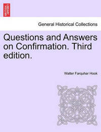 Questions and Answers on Confirmation. Third Edition. by Walter Farquhar Hook