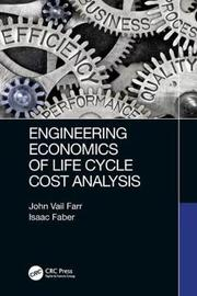 Engineering Economics of Life Cycle Cost Analysis by John Vail Farr