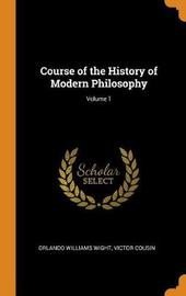 Course of the History of Modern Philosophy; Volume 1 by Orlando Williams Wight