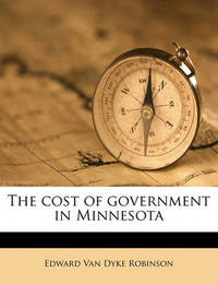 The Cost of Government in Minnesota by Edward Van Dyke Robinson