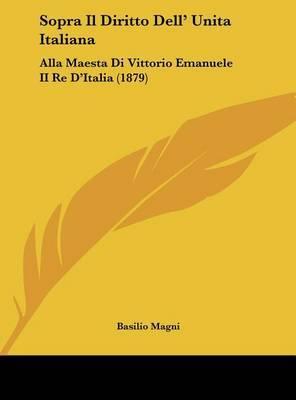 Sopra Il Diritto Dell' Unita Italiana: Alla Maesta Di Vittorio Emanuele II Re D'Italia (1879) by Basilio Magni image