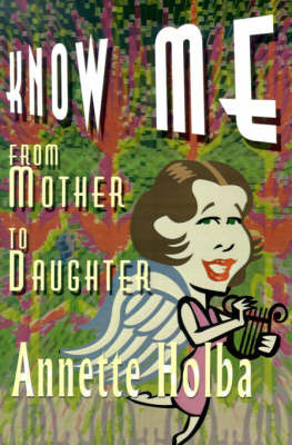 Know Me: From Mother to Daughter by Annette M Holba