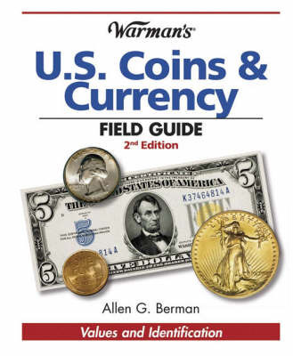 Warman's U.S. Coins & Currency Field Guide : Values and Identification by Allen G Berman