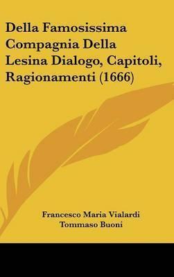 Della Famosissima Compagnia Della Lesina Dialogo, Capitoli, Ragionamenti (1666) by Francesco Maria Vialardi