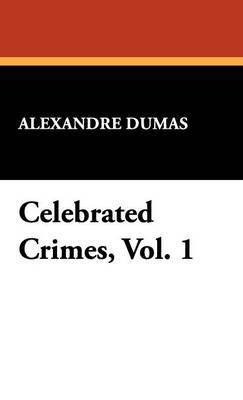Celebrated Crimes, Vol. 1 by Alexandre Dumas