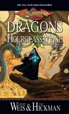 Dragonlance: Dragons of the Hourglass Mage (Lost Chronicles #3) by Margaret Weis