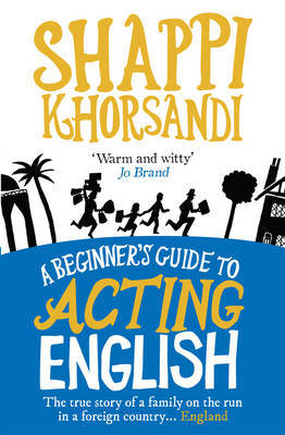 A Beginner's Guide To Acting English by Shappi Khorsandi image