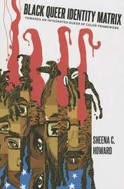 Black Queer Identity Matrix by Sheena C Howard