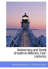 Democracy and Social Growth in America, Four Lectures by Bernard Moses