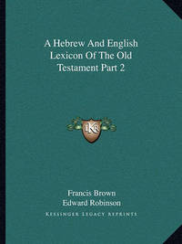 A Hebrew and English Lexicon of the Old Testament Part 2 by Francis Brown