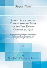 Annual Report of the Commissioner of Banks for the Year Ending October 31, 1922, Vol. 1 by Mass Dept of Banking and Insurance image