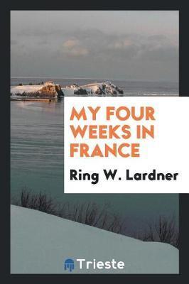 My Four Weeks in France by Ring W. Lardner
