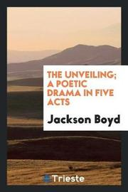 The Unveiling; A Poetic Drama in Five Acts by Jackson Boyd image