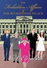 The Forbidden Affairs of the Buckingham Palace by N S Elizabeth