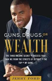 Guns, Drugs, or Wealth by Jerry Ford
