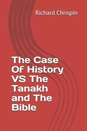 The Case Of History VS The Tanakh and The Bible by Richard Chrispin image