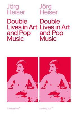 Double Lives in Art and Pop Music by Jorg Heiser